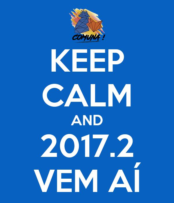 KEEP CALM AND 2017.2 VEM AÍ
