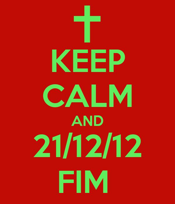 KEEP CALM AND 21/12/12 FIM