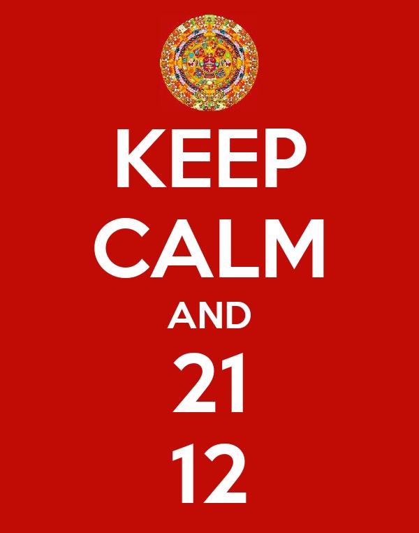 KEEP CALM AND 21 12
