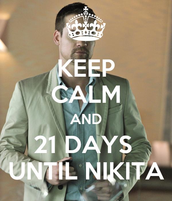 KEEP CALM AND 21 DAYS  UNTIL NIKITA