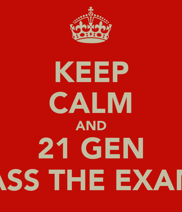 KEEP CALM AND 21 GEN PASS THE EXAM!