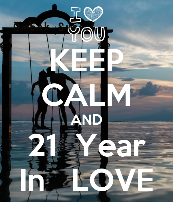 KEEP CALM AND 21  Year In   LOVE