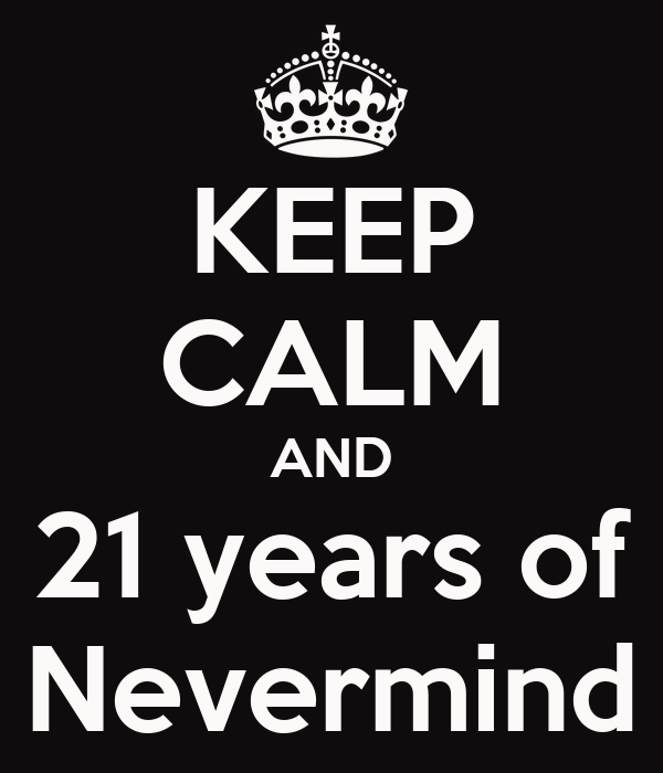 KEEP CALM AND 21 years of Nevermind