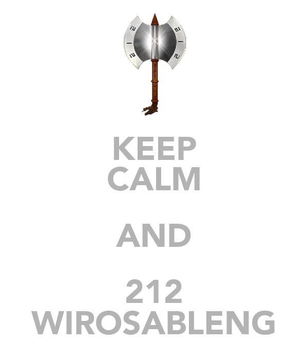 KEEP CALM AND 212 WIROSABLENG