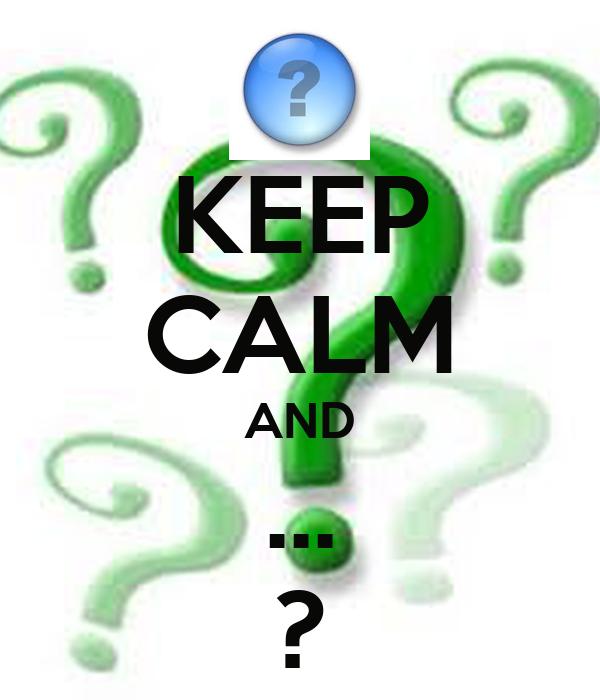 KEEP CALM AND ... ?