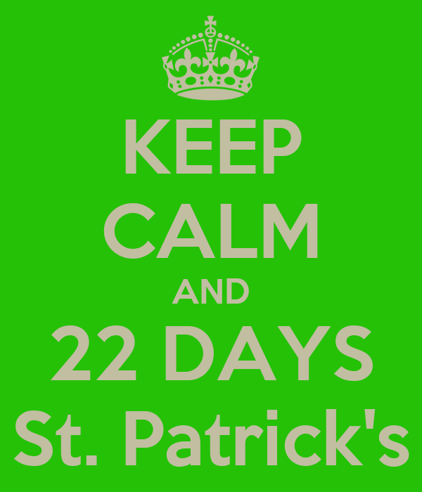 KEEP CALM AND 22 DAYS St. Patrick's