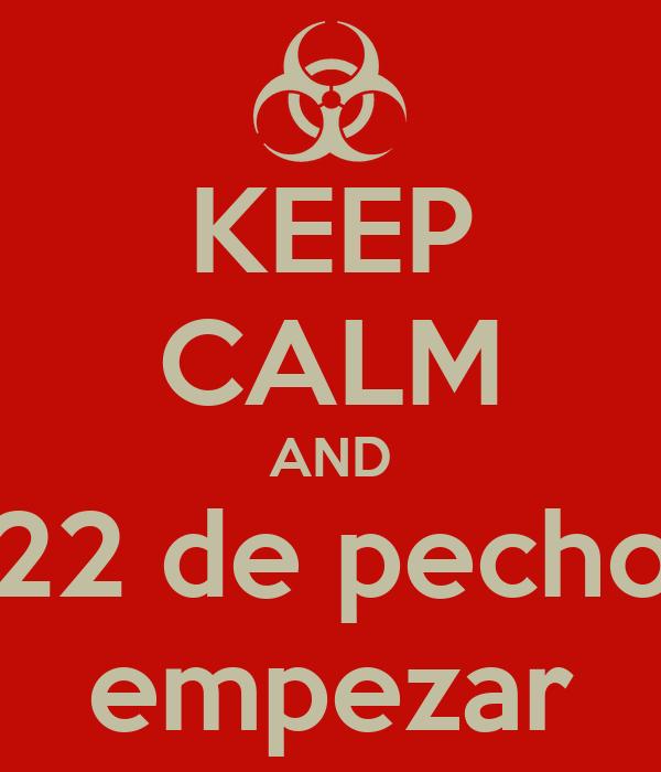 KEEP CALM AND 22 de pecho empezar