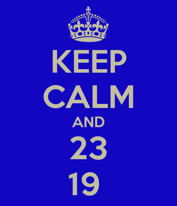 KEEP CALM AND 23  19