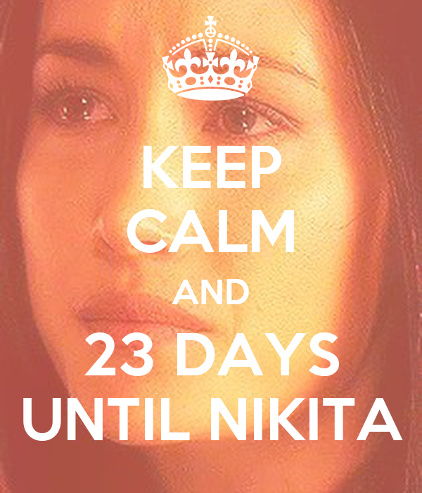 KEEP CALM AND 23 DAYS UNTIL NIKITA