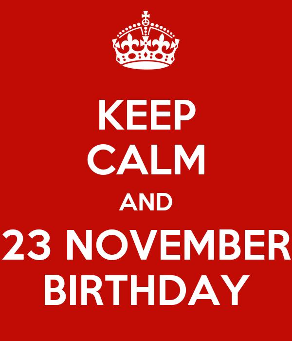 KEEP CALM AND 23 NOVEMBER BIRTHDAY