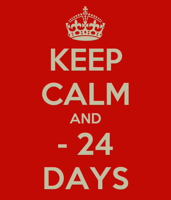 KEEP CALM AND - 24 DAYS