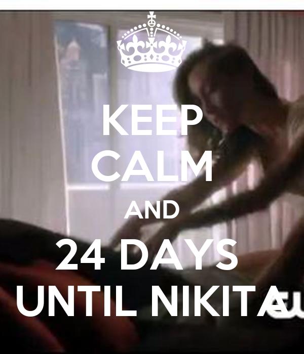 KEEP CALM AND 24 DAYS  UNTIL NIKITA
