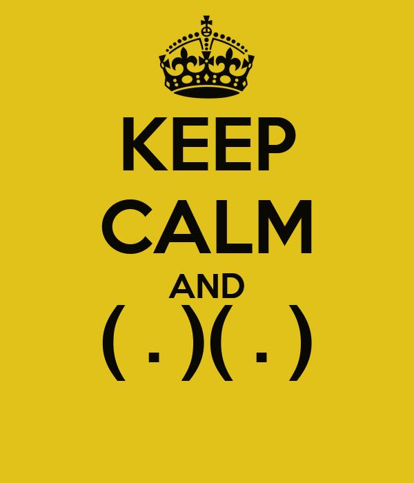 KEEP CALM AND ( . )( . )