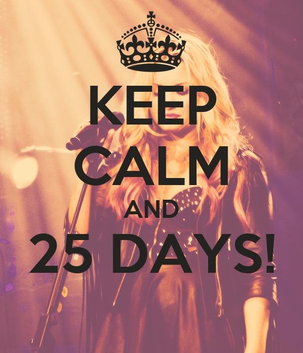 KEEP CALM AND 25 DAYS!