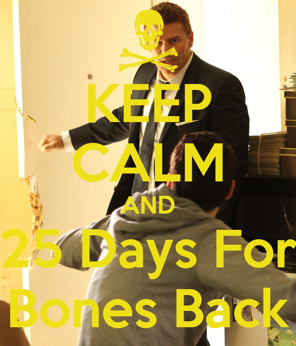 KEEP CALM AND 25 Days For Bones Back