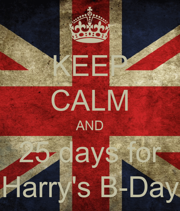 KEEP CALM AND 25 days for Harry's B-Day