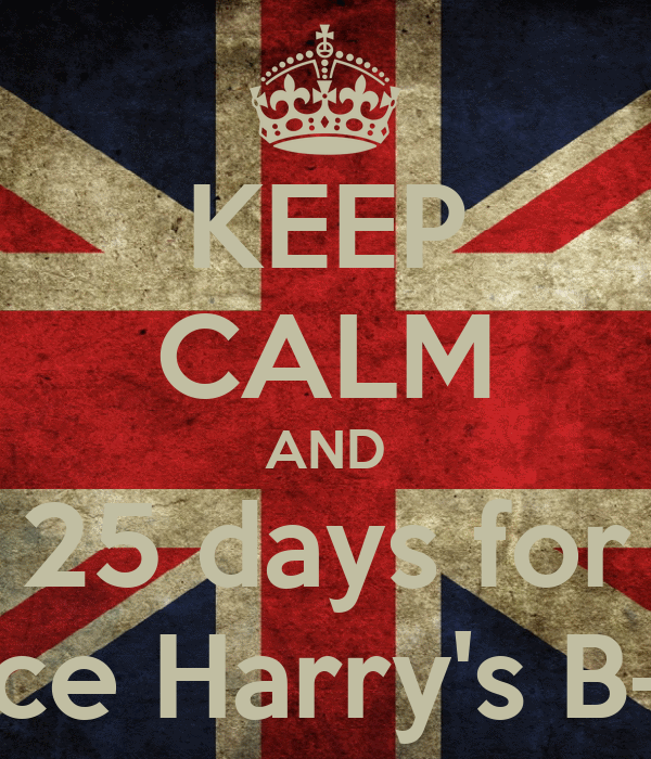 KEEP CALM AND 25 days for Prince Harry's B-Day