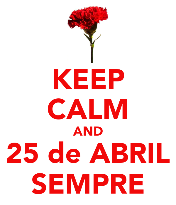 KEEP CALM AND 25 de ABRIL SEMPRE