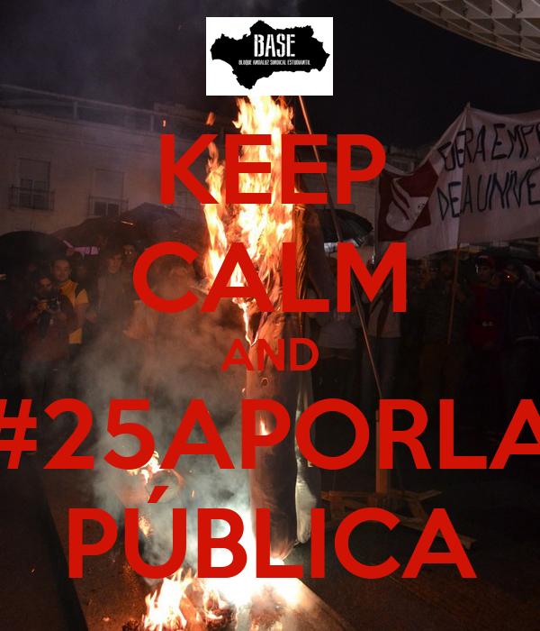 KEEP CALM AND #25APORLA PÚBLICA