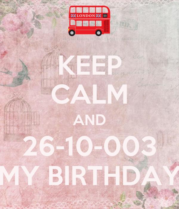 KEEP CALM AND 26-10-003 MY BIRTHDAY
