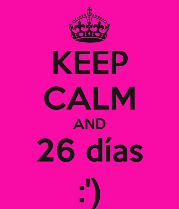KEEP CALM AND 26 días :')