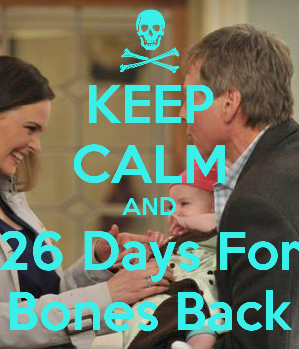 KEEP CALM AND 26 Days For Bones Back