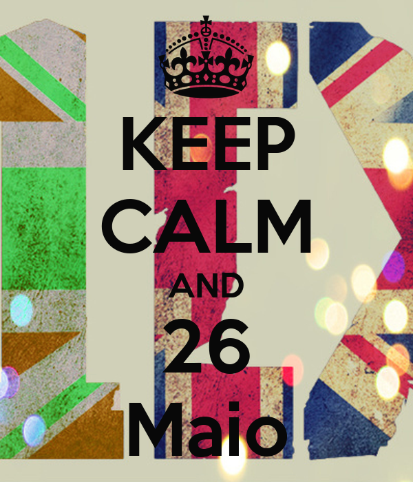 KEEP CALM AND 26 Maio