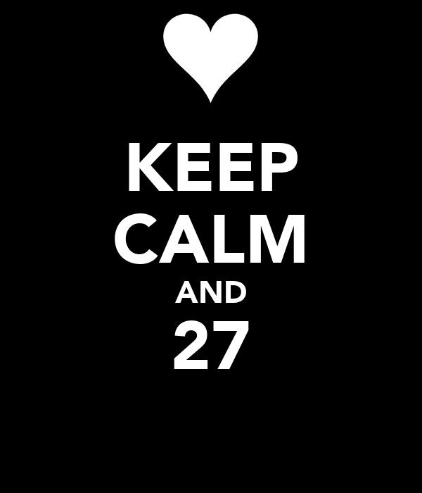 KEEP CALM AND 27