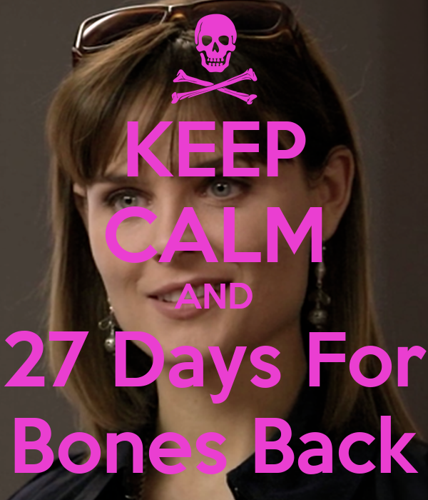 KEEP CALM AND 27 Days For Bones Back