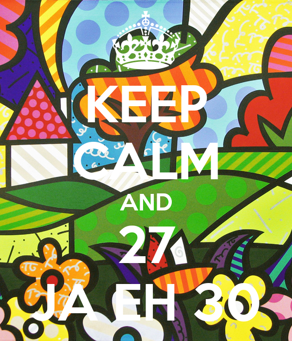 KEEP CALM AND 27 JA EH 30