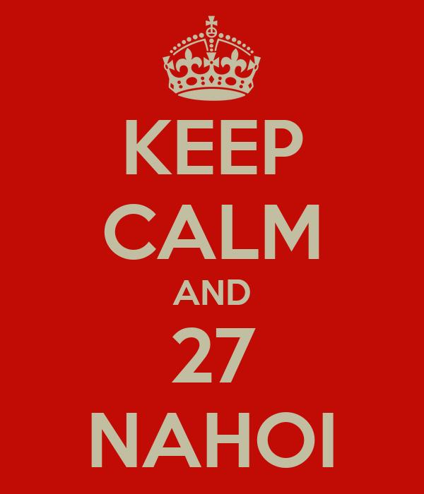 KEEP CALM AND 27 NAHOI