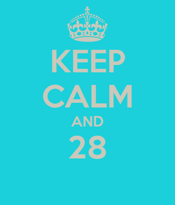 KEEP CALM AND 28
