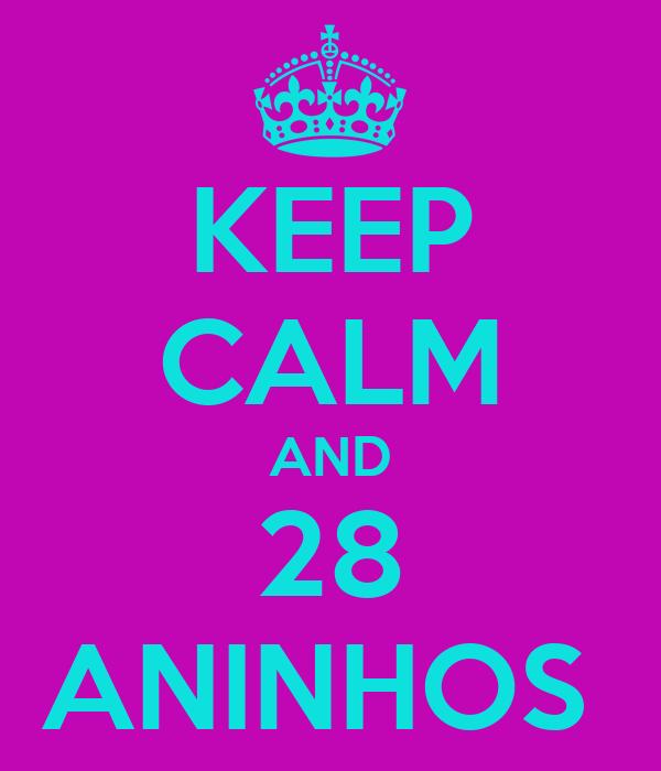 KEEP CALM AND 28 ANINHOS