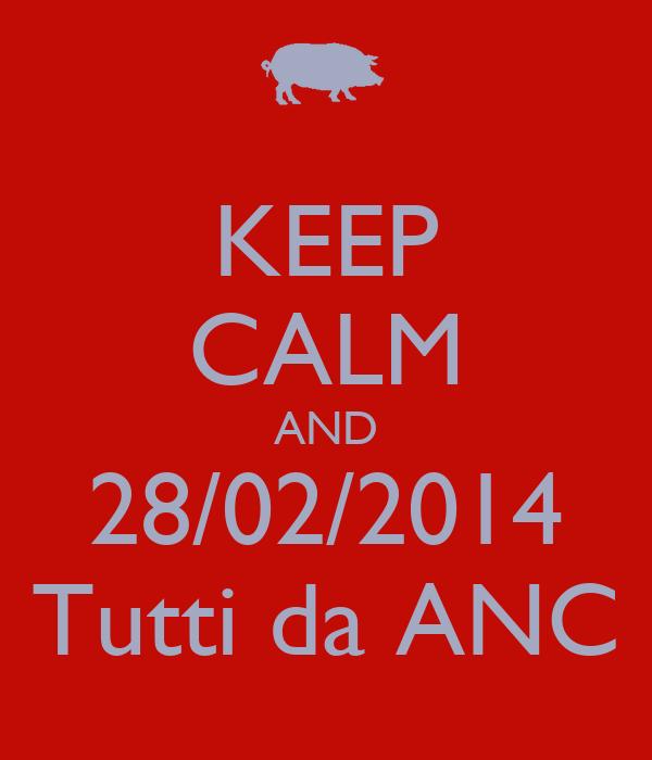 KEEP CALM AND 28/02/2014 Tutti da ANC