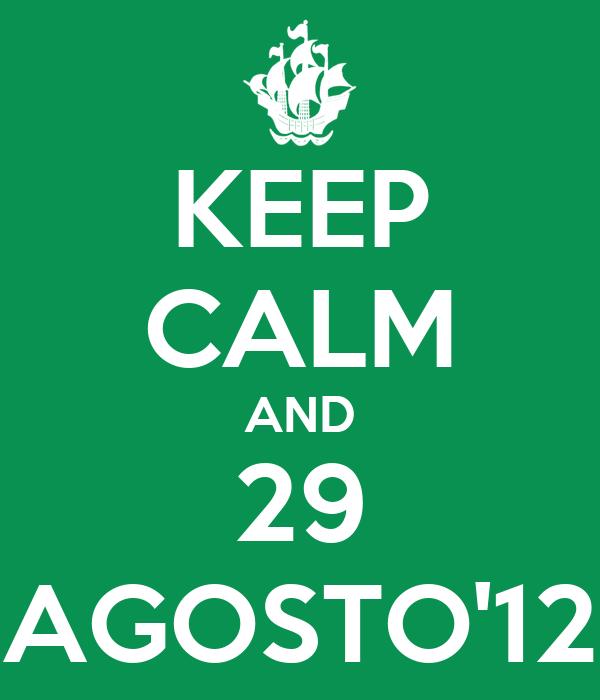 KEEP CALM AND 29 AGOSTO'12