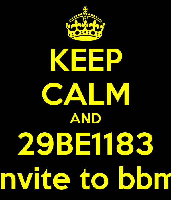 KEEP CALM AND 29BE1183 invite to bbm