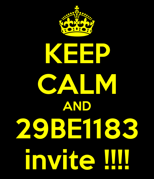 KEEP CALM AND 29BE1183 invite !!!!