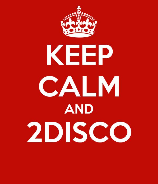 KEEP CALM AND 2DISCO