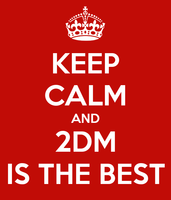 KEEP CALM AND 2DM IS THE BEST