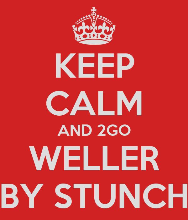 KEEP CALM AND 2GO WELLER BY STUNCH