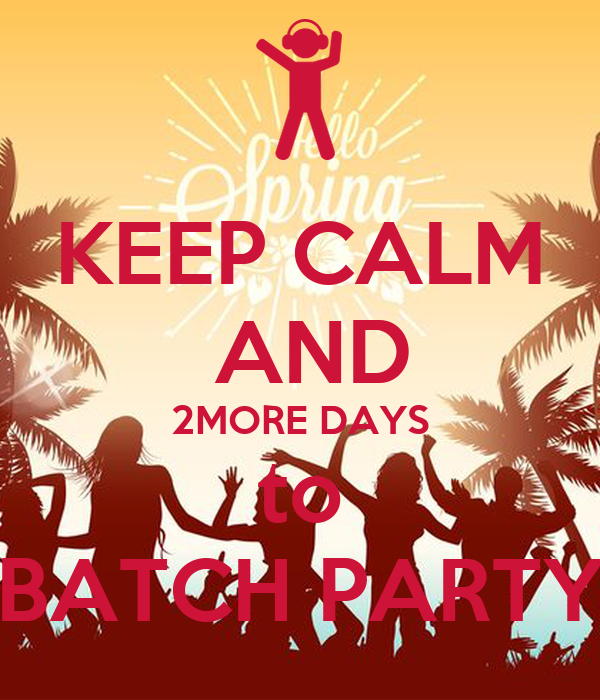 KEEP CALM  AND 2MORE DAYS to BATCH PARTY