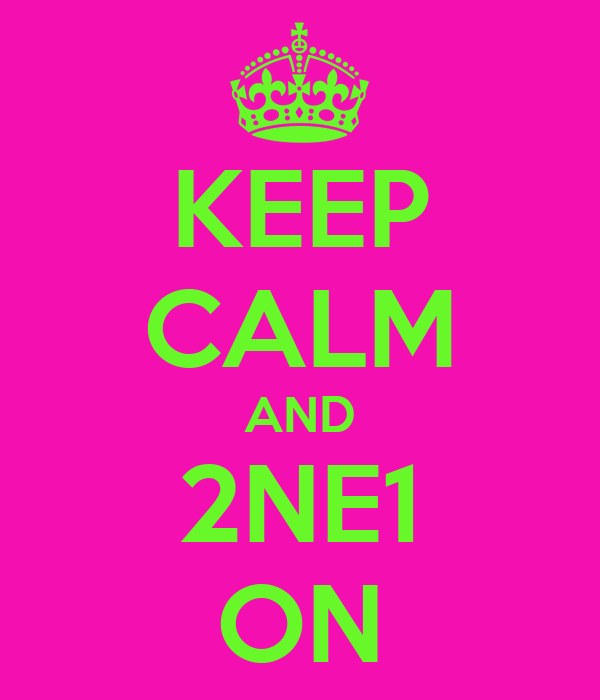 KEEP CALM AND 2NE1 ON