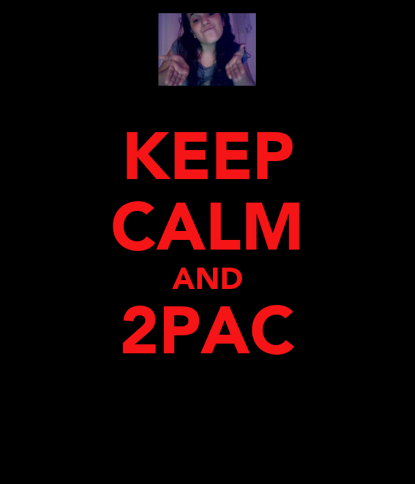 KEEP CALM AND 2PAC