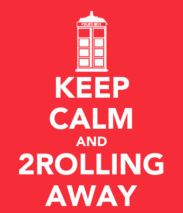 KEEP CALM AND 2ROLLING AWAY