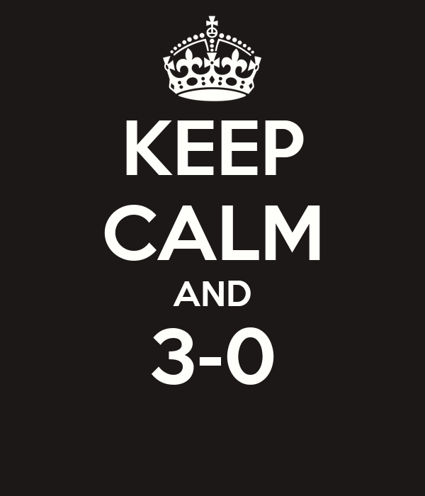 KEEP CALM AND 3-0