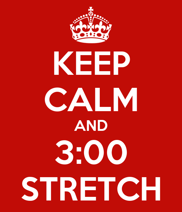 KEEP CALM AND 3:00 STRETCH
