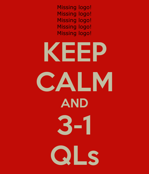 KEEP CALM AND 3-1 QLs