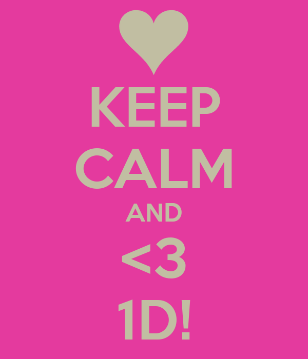 KEEP CALM AND <3 1D!