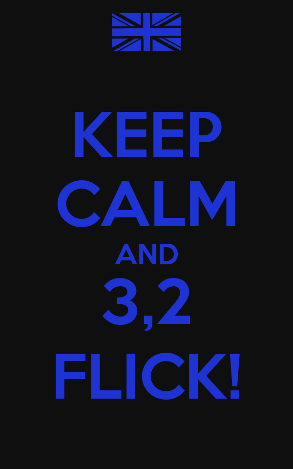 KEEP CALM AND 3,2 FLICK!
