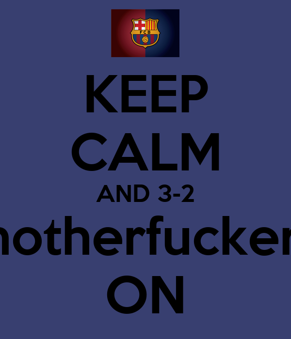 KEEP CALM AND 3-2 motherfuckers ON